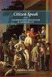 Citizen Speak : The Democratic Imagination in American Life, Perrin, Andrew J., 0226660818