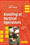 Assisting at Surgical Operations : A Practical Guide, Whalan, Comus, 0521680816