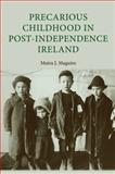 Precarious Childhood in Post-Independence Ireland, Maguire, Moira J., 0719080819