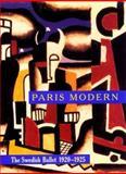 Paris Modern : The Swedish Ballet, 1920-1925, Baer, Nancy V., 0884010813