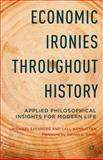 Economic Ironies Throughout History : Applied Philosophical Insights for Modern Life, Szenberg, Michael and Ramrattan, Lall, 1137450819