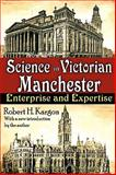 Science in Victorian Manchester : Enterprise and Expertise, Kargon, Robert, 1412810817
