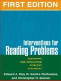 Interventions for Reading Problems : Designing and Evaluating Effective Strategies, Skinner, Christopher H. and Daly, Edward J., III, 1593850816