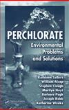 Perchlorate : Environmental Problems and Solutions, Sellers, Kathleen and Weeks, Katherine, 0849380812