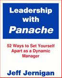 Leadership with Panache : 52 Ways to Set Yourself Apart As a Dynamic Manager, Jernigan, Jeff, 155270081X