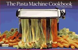 Pasta Machine Cookbook, Donna R. German, 1558670815