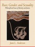Race, Gender, and Sexuality : Philosophical Issues of Identity and Justice, Anderson, Jami L., 0130980811