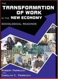 The Transformation of Work in the New Economy : Sociological Readings, Perrucci, Robert and Perrucci, Carolyn C., 0195330811
