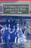 Victorian America and the Civil War, Rose, Anne C., 0521410819
