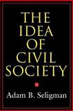 The Idea of Civil Society, Seligman, Adam B., 0691010811