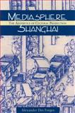 Mediasphere Shanghai : The Aesthetics of Cultural Production, Des Forges, Alexander Townsend, 0824830814