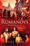 The Romanovs : Ruling Russia, 1613-1917, Hughes, Lindsey, 0826430813