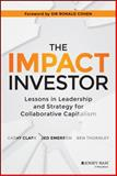 The Impact Investor : Lessons in Leadership and Strategy Collaborative Capitalism, Emerson, Jed, 1118860810