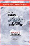 Flying the Boeing 700 Series Flight Simulators, Mike Ray, 1453860819