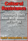 Cultural Resistance : Challenging Beliefs about Men, Women, and Therapy, Kaethe Weingarten, 1560230819