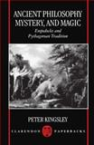 Ancient Philosophy, Mystery, and Magic : Empedocles and Pythagorean Tradition, Kingsley, Peter, 0198150814