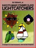 Easy-to-Make Stained Glass Lightcatchers, Ed Sibbett, 0486240819