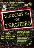 Windows 95 for Teachers, Robinette, Michelle and Dummies Technical Press Staff, 0764500813