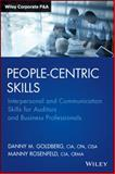 People-Centric Skills : Interpersonal and Communication Skills for Auditors and Business Professionals, Goldberg, Danny M. and Rosefeld, Manny, 1118850815