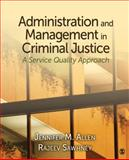 Administration and Management in Criminal Justice : A Service Quality Approach, Allen, Jennifer M. and Sawhney, Rajeev, 1412950813