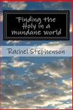 Finding the Holy in a Mundane World, Rachel Stephenson, 1494370816