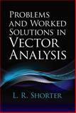 Problems and Worked Solutions in Vector Analysis, Shorter, L. R., 0486780813