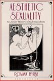 Aesthetic Sexuality : A Literary History of Sadomasochism, Byrne, Romana, 1441100814