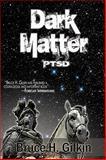 Dark Matter, Bruce H. Gilkin, 1450700810