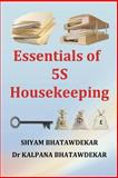 Essentials of 5S Housekeeping, Shyam Bhatawdekar and Kalpana Bhatawdekar, 1481010816