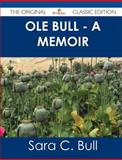 Ole Bull - a Memoir - the Original Classic Edition, Sara C. Bull, 1486440819