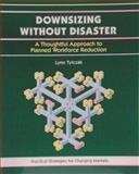 Downsizing Without Disaster : A Thoughtful Approach to Planned Workforce Reduction, Tylczak, Lynn, 1560520817