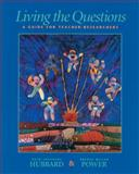 Living the Questions : A Guide for Teacher-Researchers, Hubbard, Ruth Shagoury and Power, Brenda Miller, 1571100814