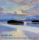 Nordic Art : The Modern Breakthrough, 1860-1920, , 3777470813