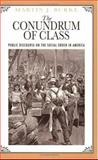 The Conundrum of Class : Public Discourse on the Social Order in America, Burke, Martin J., 0226080811