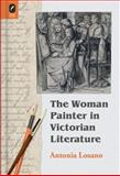 The Woman Painter in Victorian Literature, Losano, Antonia, 0814210813