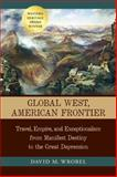 Global West, American Frontier : Travel, Empire, and Exceptionalism from Manifest Destiny to the Great Depression, Wrobel, David M., 0826330819