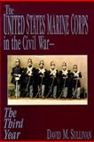 The United States Marine Corps in the Civil War - The Third Year, David M. Sullivan, 1572490810
