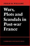 Wars, Plots and Scandals in Post-War France, Williams, Philip M., 0521130824