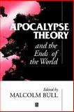 Apocalypse Theory and the Ends of the World, Malcolm (ed.) Bull, 0631190821