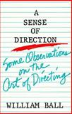 A Sense of Direction : Some Observations on the Art of Directing, Ball, William, 0896760820