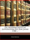 Die Friedericianische Justizreform Bis Zum Jahre 1780, Hans Neufeld, 1144530822