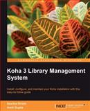 Koha 3 Library Management System : Install, configure, and maintain your Koha installation with this easy-to-follow Guide, Sirohi, Savitra and Gupta, Amit, 1849510822