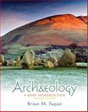 Archaeology : A Brief Introduction, Fagan, Brian M., 0205240828