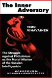 The Inner Adversary : The Struggle Against Philistinism as the Moral Mission of the Russian Intelligentsia, Vihavainen, Timo, 0977790827