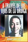 A Través de Los Ojos de la Orug, Gildardo García Salas, 1463300824