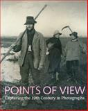 Points of View : Capturing the 19th Century in Photographs, , 0712350829