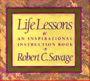 Life Lessons : An Inspirational Instruction Book, Savage, Robert C., 0884860825