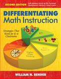 Differentiating Math Instruction : Strategies That Work for K-8 Classrooms, Bender, William N., 1412970822