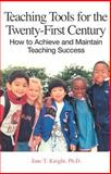 Teaching Tools for the Twenty-First Century : How to Achieve and Maintain Teaching Success, Knight, Jane T., 1581410824