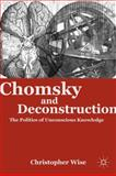 Chomsky and Deconstruction : The Politics of Unconscious Knowledge, Wise, Christopher, 0230110827